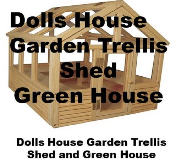 Dolls_House_Garden_Trellis-Shed,Green_House,1